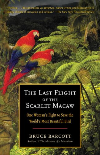 The Last Flight of the Scarlet Macaw: One Woman's Fight to Save the World's Most Beautiful Bird 9780812973136