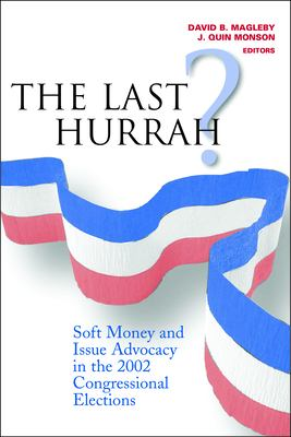 The Last Hurrah?: Soft Money and Issue Advocacy in the 2002 Congressional Elections 9780815754367
