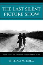 The Last Silent Picture Show: Silent Films on American Screens in the 1930s 3375542