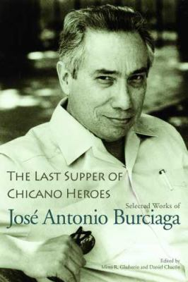 The Last Supper of Chicano Heroes: Selected Works of Jose Antonio Burciaga 9780816526611