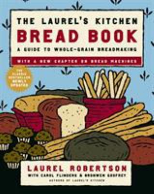 The Laurel's Kitchen Bread Book: A Guide to Whole-Grain Breadmaking 9780812969672