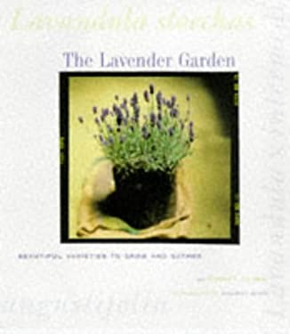The Lavender Garden: Beautiful Varieties to Grow and Gather 9780811815703
