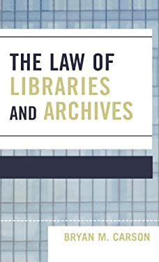 The Law of Libraries and Archives 9780810851894