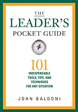 The Leader's Pocket Guide: 101 Indispensable Tools, Tips, and Techniques for Any Situation 9780814432310