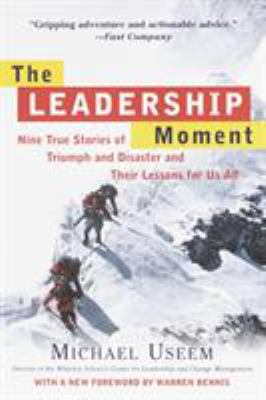 The Leadership Moment: Nine True Stories of Triumph and Disaster and Their Lessons for Us All 9780812932300