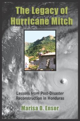 The Legacy of Hurricane Mitch: Lessons from Post-Disaster Reconstruction in Honduras 9780816527847