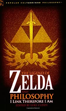 The Legend of Zelda and Philosophy: I Link Therefore I Am 9780812696547