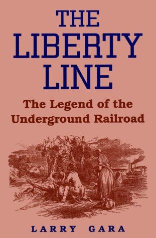 The Liberty Line: The Legend of the Underground Railroad 9780813108643
