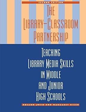 The Library-Classroom Partnership: Teaching Library Media Skills in Middle and Junior High Schools 9780810834767