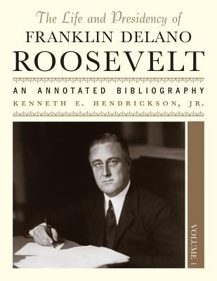 The Life and Presidency of Franklin Delano Roosevelt: An Annotated Bibliography 9780810856615