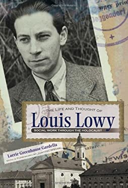 The Life and Thought of Louis Lowy: Social Work Through the Holocaust 9780815609650