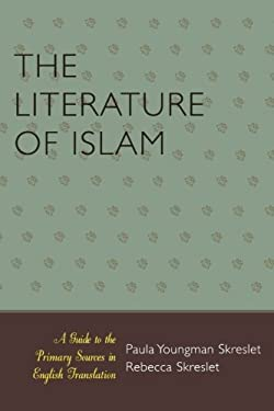 The Literature of Islam: A Guide to the Primary Sources in English Translation 9780810854086
