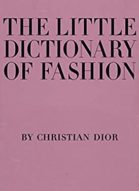 The Little Dictionary of Fashion: A Guide to Dress Sense for Every Woman 9780810994614