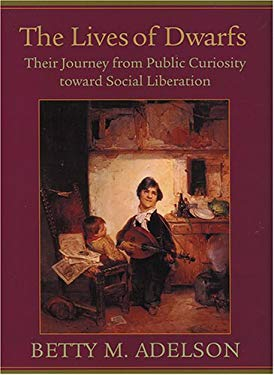 The Lives of Dwarfs: Their Journey from Public Curiosity Toward Social Liberation 9780813535487