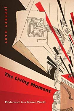 The Living Moment: Modernism in a Broken World 9780810128217