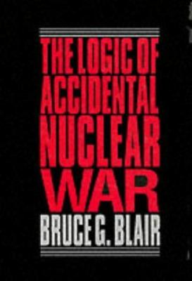 The Logic of Accidental Nuclear War 9780815709848