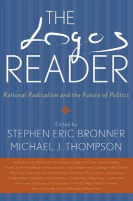 The Logos Reader: Rational Radicalism and the Future of Politics 9780813123684