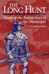 The Long Hunt: Death of the Buffalo East of the Mississippi