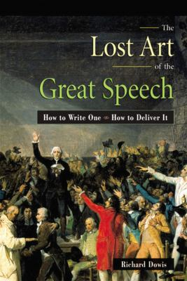 The Lost Art of the Great Speech Lost Art of the Great Speech: How to Write One--How to Deliver It How to Write One--How to Deliver It 9780814470541