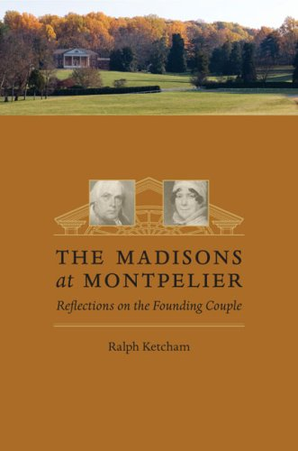 The Madisons at Montpelier: Reflections on the Founding Couple 9780813928111