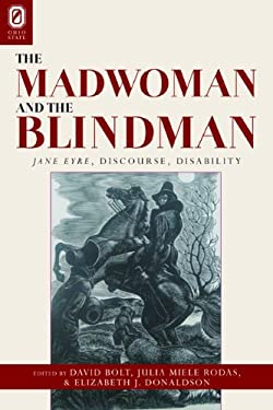 The Madwoman and the Blindman: Jane Eyre, Discourse, Disability 9780814211960