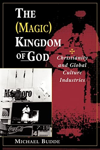 The Magic Kingdom of God: Christianity and Global Culture Industries 9780813330761