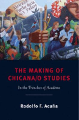 The Making of Chicana/o Studies: In the Trenches of Academe 9780813550022