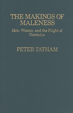 The Makings of Maleness: Men, Women, and the Flight of Daedalus 9780814782033