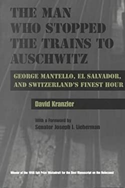 The Man Who Stopped the Trains to Auschwitz: George Mantello, El Salvador, and Switzerland's Finest Hour 9780815606444