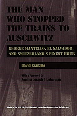 The Man Who Stopped the Trains to Auschwitz: George Mantello, El Salvador, & Switzerland's Finest Hour 9780815628736