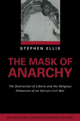 The Mask of Anarchy: The Destruction of Liberia and the Religious Dimension of an African Civil War 9780814722381