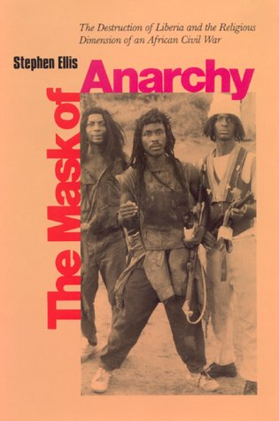 The Mask of Anarchy: The Destruction of Liberia and the Religious Dimension of an African Civil War 9780814722114
