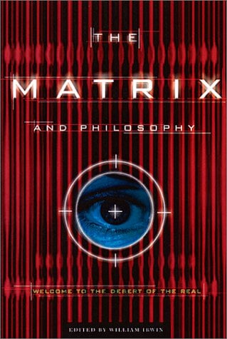The Matrix and Philosophy: Welcome to the Desert of the Real 9780812695021