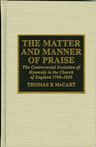 The Matter and Manner of Praise: The Controversial Evolution of Hymnody in the Church of England, 1760-1820 9780810834507