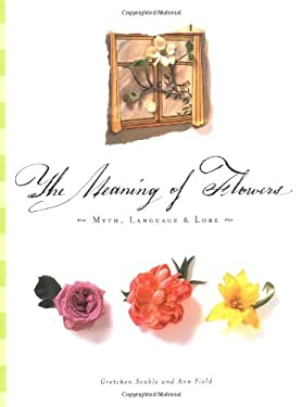 The Meaning of Flowers: Myth, Language & Lore 9780811819312