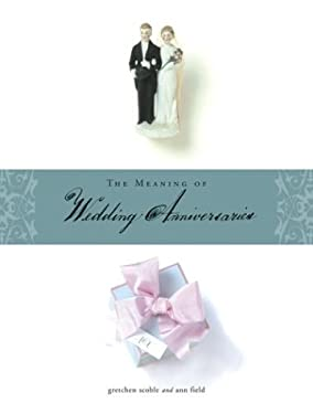 The Meaning of Wedding Anniversaries 9780811833684