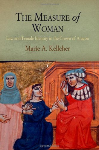 The Measure of Woman: Law and Female Identity in the Crown of Aragon 9780812242560