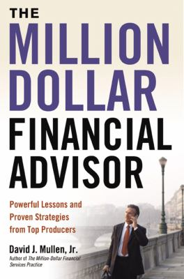 The Million-Dollar Financial Advisor: Powerful Lessons and Proven Strategies from Top Producers 9780814414729
