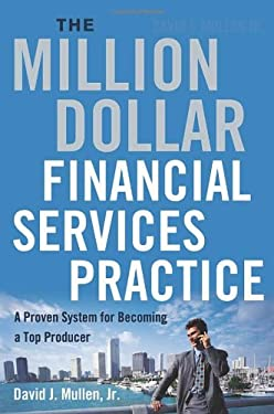The Million-Dollar Financial Services Practice: A Proven System for Becoming a Top Producer 9780814480526