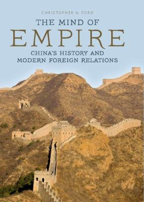 The Mind of Empire: China's History and Modern Foreign Relations 9780813192635