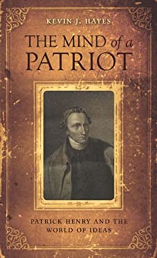 The Mind of a Patriot: Patrick Henry and the World of Ideas 9780813927589