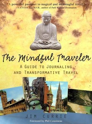 The Mindful Traveler: A Guide to Inspired Vacation, Business, and Adventure Travel 9780812694215