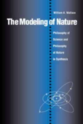 The Modeling of Nature: Philosophy of Science and Philosophy of Nature in Synthesis 9780813208602
