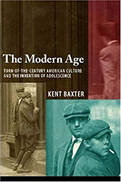 The Modern Age: Turn-Of-The-Century American Culture and the Invention of Adolescence 9780817316266