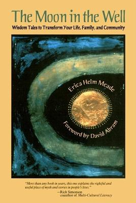 The Moon in the Well: Using Wisdom Tales to Transform Your Life, Family, and Community 9780812694406