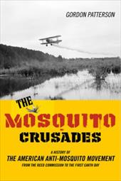 The Mosquito Crusades: A History of the American Anti-Mosquito Movement from the Reed Commission to the First Earth Day 3426767