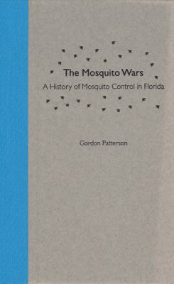 The Mosquito Wars: A History of Mosquito Control in Florida 9780813027203