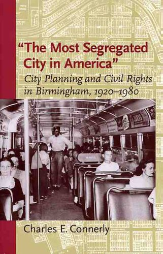 The Most Segregated City in America: City Planning and Civil Rights in Birmingham, 1920-1980 9780813923345