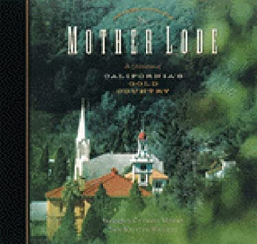 The Mother Lode: A Celebration of California's Gold Country 9780811823579