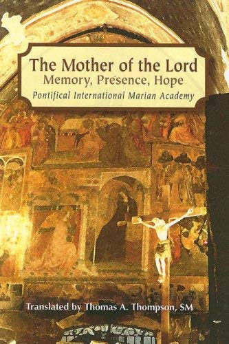 The Mother of the Lord: Memory, Presence, Hope 9780818912498